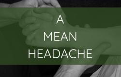 A mean headache
